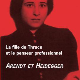 arendt-et-heidegger-la-fille-de-thrace-et-le-penseur-professionnel-001