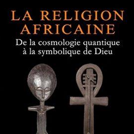 la-religion-africaine-_-de-la-cosmologie-quantique-a-la-symbolique-de-dieu-001